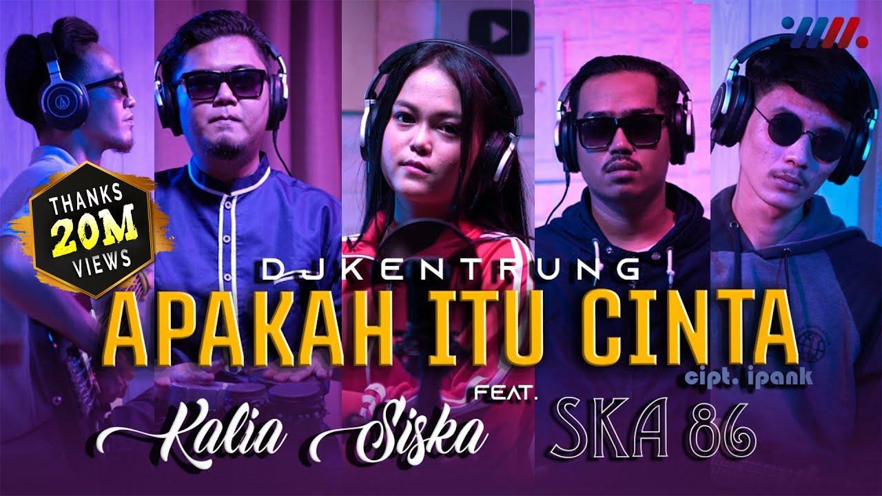 APAKAH ITU CINTA   KALIA SISKA ft SKA 86   DJ KENTRUNG
