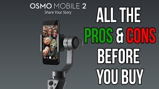 DJI Osmo Mobile 2  - All the PROs and CONs - Before You Buy