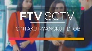 FTV SCTV - Cintaku Nyangkut Di OB
