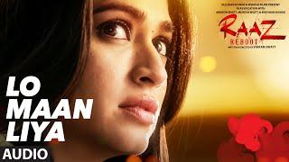 LO MAAN LIYA (Full Audio) Raaz Reboot | Arijit Singh | Emraan Hashmi, Kriti Kharbanda, Gaurav Arora