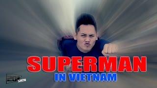 Superman in VietNam - 201 SHOW