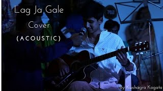 Lag ja gale (acoustic) | Cover by Kushagra Kogata