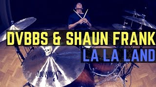 DVBBS & Shaun Frank - LA LA LAND - Drum Cover
