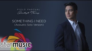 Piolo Pascual - Something I Need | Acoustic Version (Audio) 🎵