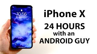 iPhone X: 24 hours with an Android guy (My FIRST iPhone)