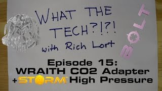 What the Tech?!?! Episode 15: Wraith CO2 Adapter + Storm High Pressure Regulator for BOLT