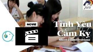 [Official Short Film] Tình Yêu Cấm Kỵ - Phim Đồng Tính Nữ - Cộng Đồng LGBT Việt