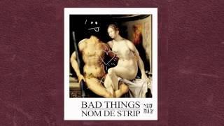 Nom De Strip   Bad Things Audio I Dim Mak Records