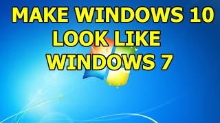 How to Make Windows 10 Look Like Windows 7