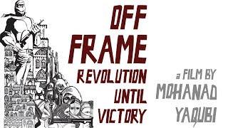 Off Frame aka Revolution Until Victory - Trailer