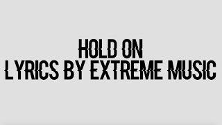 Hold On - Extreme Music (Lyrics)