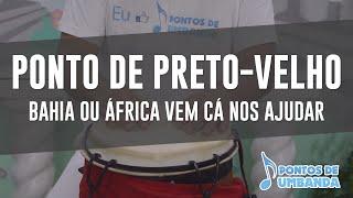Ponto de Preto Velho - Bahia ou Áfria vem cá nos ajudar