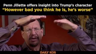 """Penn Jillette on Donald Trump, """"However bad you think he is, he's worse"""""""