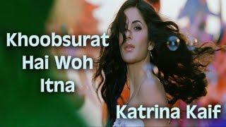 Katrina Kaif - Khoobsurat Hai Woh Itna