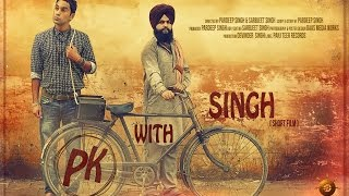 PK with SINGH |  New Punjabi Short Film | Latest Full HD Short Movie 2015
