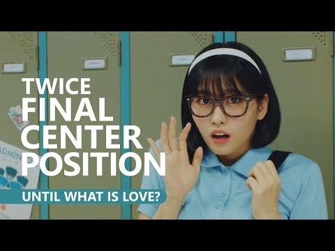 TWICE (트와이스) - FINAL CENTER POSITION [Until What Is Love?]