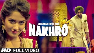 JASSIMRAN SINGH KEER : NAKHRO Full Video Song | Latest Punjabi Song