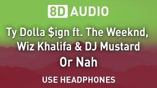 Ty Dolla $ign ft. The Weeknd, Wiz Khalifa & DJ Mustard - Or Nah | 8D AUDIO