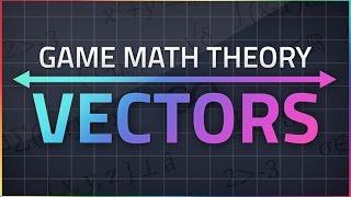 Game Math Theory - VECTORS