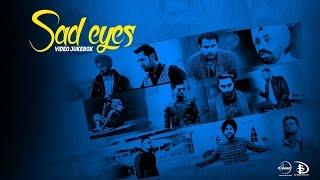 Sad Eyes | Video Jukebox | Latest Punjabi Songs Collection