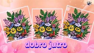 Croatian Language Good Morning Flowers greeting  video  for  everybody everyone
