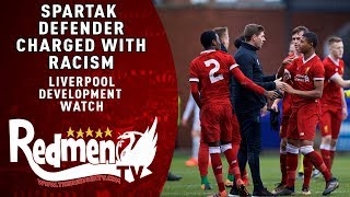 SPARTAK DEFENDER CHARGED WITH RACISM | LIVERPOOL DEVELOPMENT WATCH