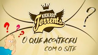 O QUE ACONTECEU COM O SITE KICKASS TORRENT?