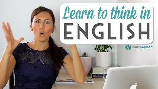 Speak English Naturally - Learn To Think In English.
