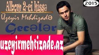 Uzeyir Mehdizade - Geceler ( Yep yeni 2015 ) Albom 2 - ci hisse