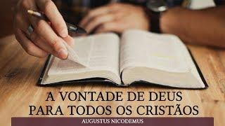 A vontade de Deus para todos os cristãos | Augustus Nicodemus