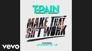 T-Pain - Make That Sh*t Work (Audio) ft. Juicy J
