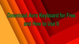 How to Download Avro Keyboard for Free and Use It for Bangla Typing