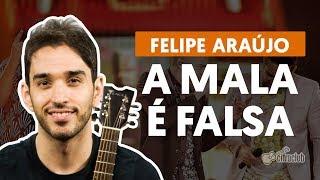 A MALA É FALSA (part. Henrique e Juliano) - Felipe Araújo (aula de violão completa)