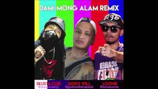 DAMI MONG ALAM REMIX - SKUSTA CLEE x GOD'S WILL x LOONIE