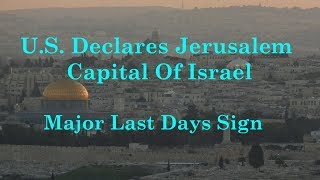 How U.S. Jerusalem Capital Decree Is Last Days Sign And What Happens Next