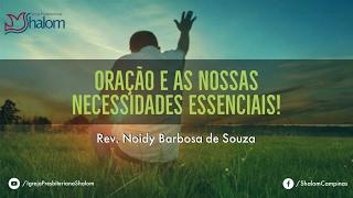 ORAÇÃO E AS NOSSAS NECESSIDADES ESSENCIAIS! (09/04/2017) | Rev. Noidy Barbosa De Souza