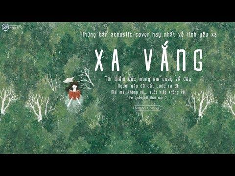 Download Lagu ♪ Xa Vắng ‣ Những Bản Acoustic Cover Hay Nhất Về Tình Yêu Xa MP3
