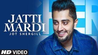 Jatti Mardi: Jot Shergill (Full Song) Preet Hundal   Bittu Cheema   Latest Songs 2018