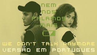 Nem Nos Falamos Mais (We Don't Talk Anymore Versão em Português)