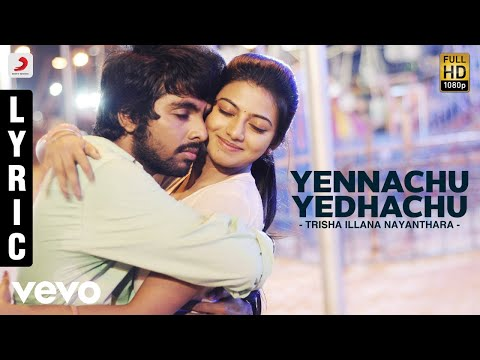 Trisha Illana Nayanthara - Yennachu Yedhachu Lyric | G.V. Prakash Kumar, Anandhi