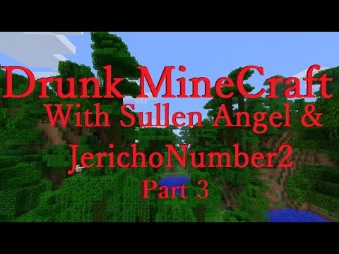 Drunk Minecraft with Sullen Angel and Jerichonumber2 part 3 |OF GAYS, CHRISTIANS AND PSYCHOLOGY|