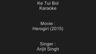 Ke Tui Bol - Karaoke - Arijit Singh - Herogiri (2015)