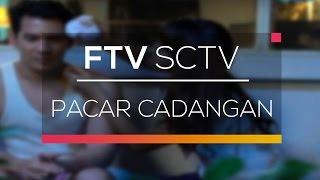 FTV SCTV - Pacar Cadangan