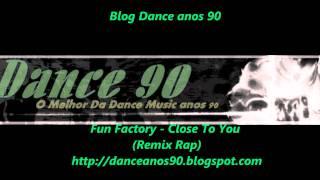 Fun Factory  -  Close to you (Remix Rap)  www.danceanos90.com