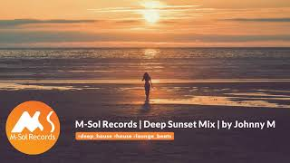 M-Sol Records - Deep Sunset Mix | By Johnny M | Deep House / House / Lounge Beats