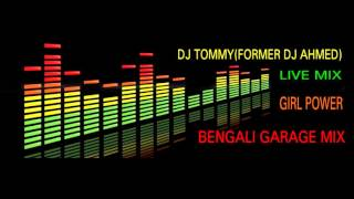 images BENGALI GARAGE MIX 2012 GIRL POWER LIVE MIX BY DJ TOMMY FORMER DJ AHMED
