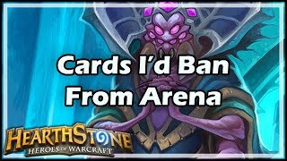 [Hearthstone] Cards I'd Ban From Arena