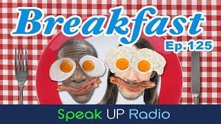 ネイティブ英会話ラジオ【Ep.125】朝食//Breakfast - Speak UP Radio