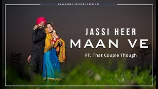 Maan Ve | Jassi Heer | That Couple Though | Janmeet Infinity  | Latest Punjabi Songs 2018