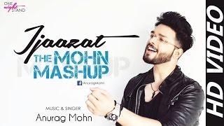 'IJAAZAT' - The Mohn Mashup || Anurag Mohn | One Night Stand | Full Video |